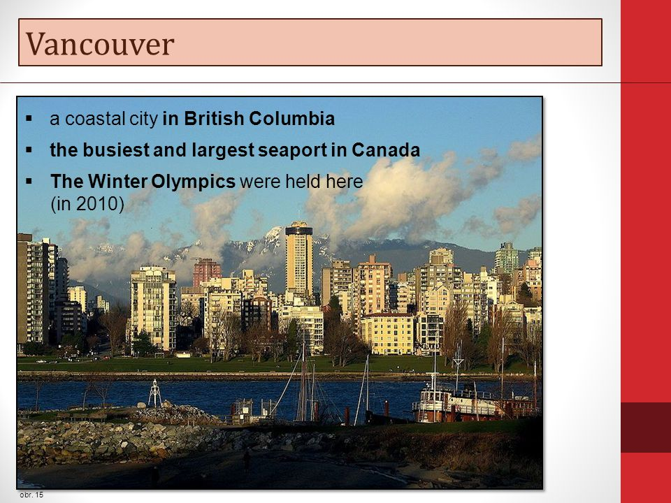 Vancouver obr. 15  a coastal city in British Columbia  the busiest and largest seaport in Canada  The Winter Olympics were held here (in 2010)