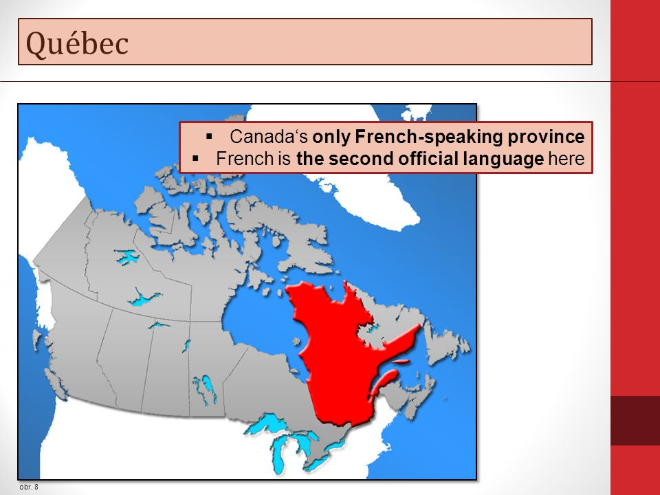 Québec obr. 8  Canada's only French-speaking province  French is the second official language here
