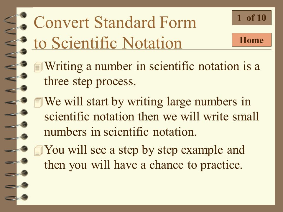 Purpose of Scientific Notation  Which number below is written in scientific notation? 9 of 9  8.5 x 10 4 is the only number that is written strictly