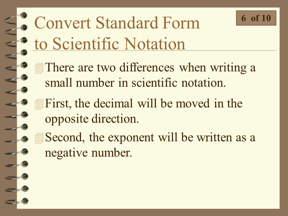 Convert Standard Form to Scientific Notation  Write the following numbers in scientific notation. 5 of 10 660,000,000= 90300= 397= 4,500,000= 8,000,1