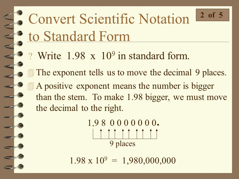 Convert Scientific Notation to Standard Form 4 Converting scientific notation to a number in standard form is the same process in reverse. 1 of 5 Home
