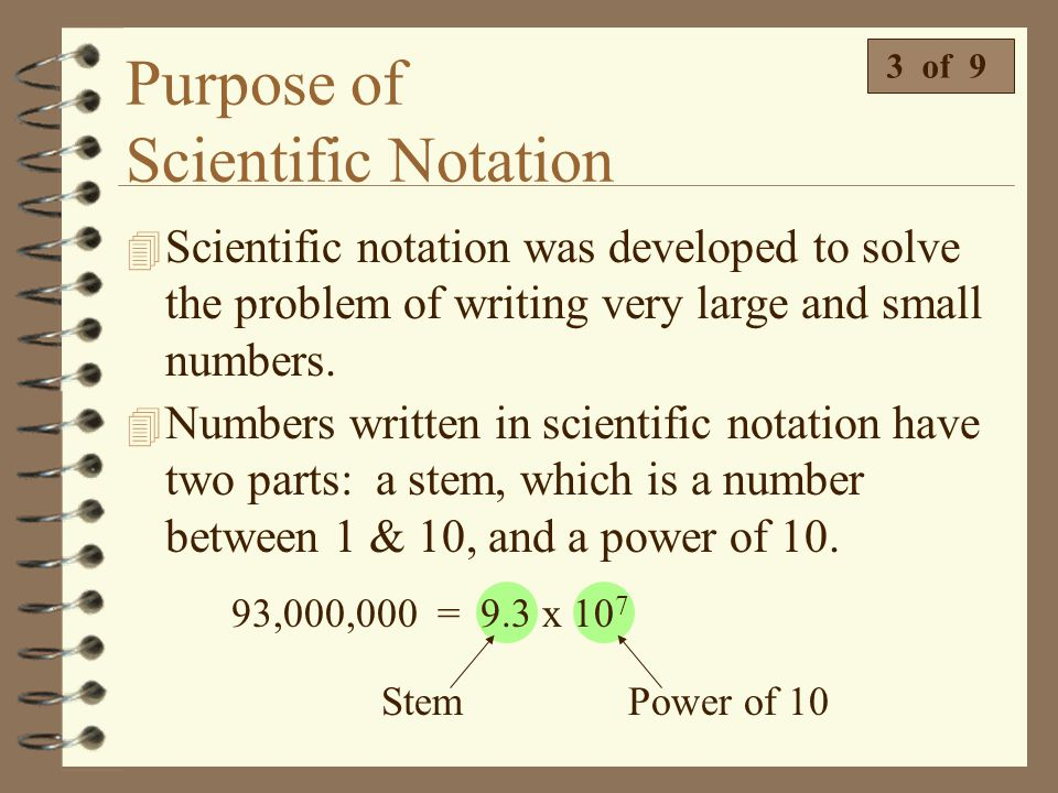 Purpose of Scientific Notation 4 There are some problems with these very large and very small numbers. 2 of 9 4 It's easy to accidentally forget a zer