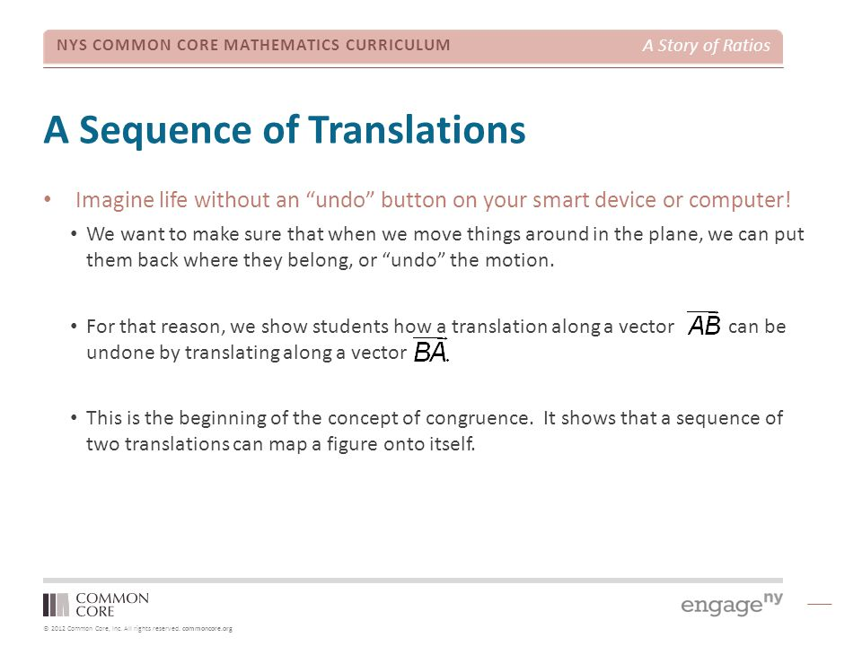 © 2012 Common Core, Inc. All rights reserved. commoncore.org NYS COMMON CORE MATHEMATICS CURRICULUM A Story of Ratios A Sequence of Translations Imagi
