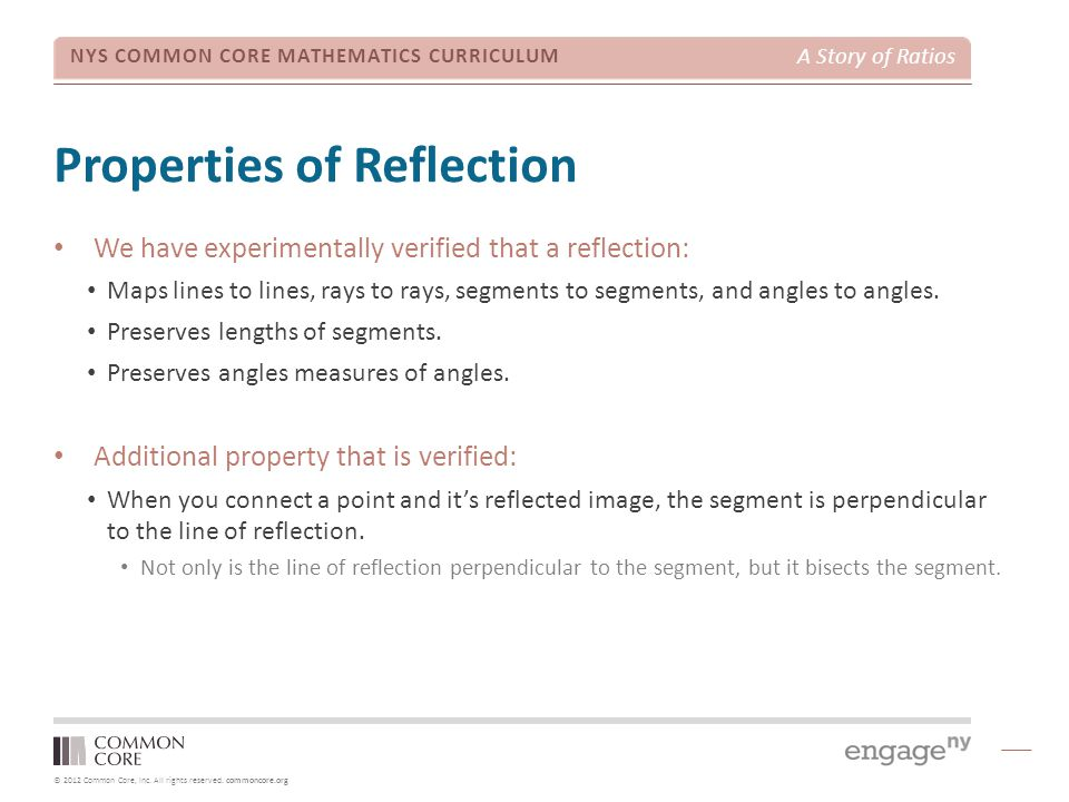 © 2012 Common Core, Inc. All rights reserved. commoncore.org NYS COMMON CORE MATHEMATICS CURRICULUM A Story of Ratios Properties of Reflection We have