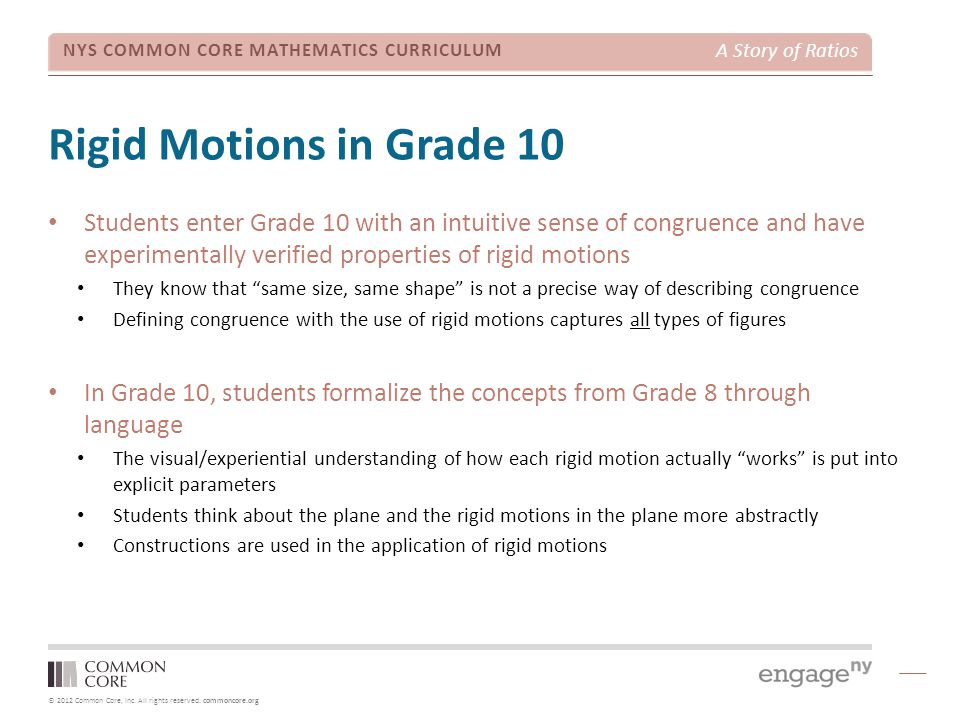 © 2012 Common Core, Inc. All rights reserved. commoncore.org NYS COMMON CORE MATHEMATICS CURRICULUM A Story of Ratios Rigid Motions in Grade 10 Studen