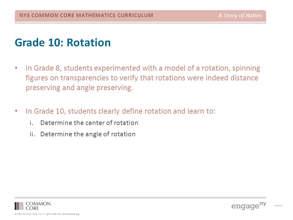 © 2012 Common Core, Inc. All rights reserved. commoncore.org NYS COMMON CORE MATHEMATICS CURRICULUM A Story of Ratios Grade 10: Rotation In Grade 8, s