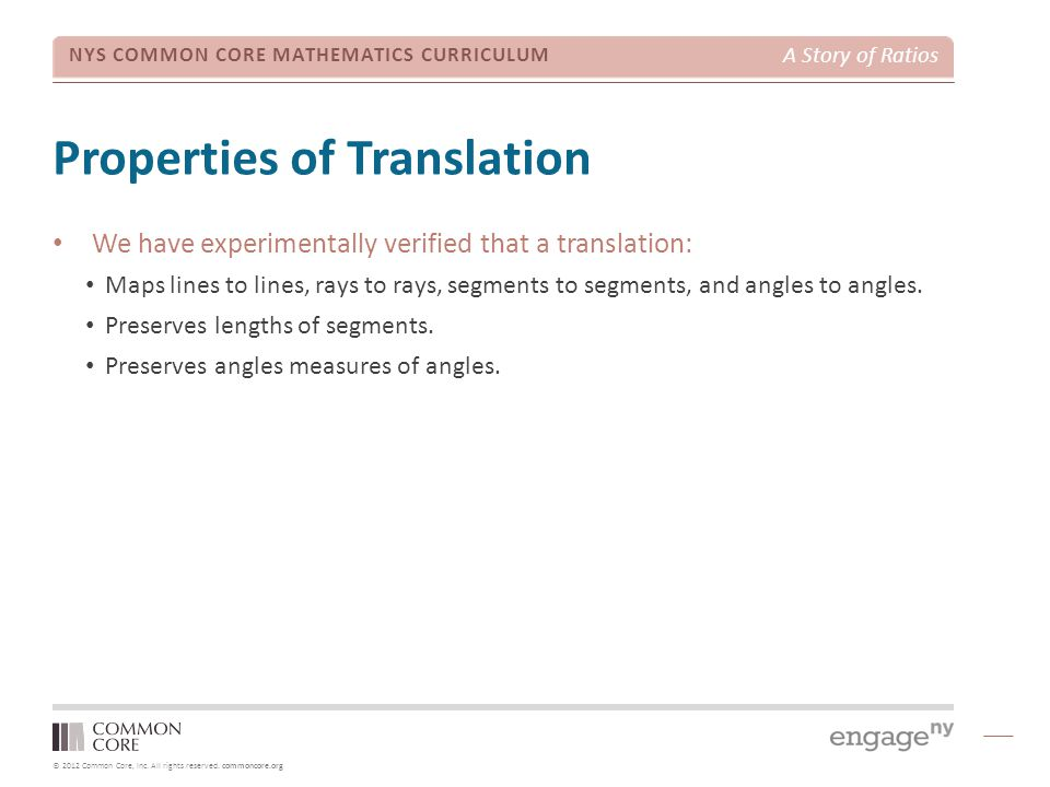 © 2012 Common Core, Inc. All rights reserved. commoncore.org NYS COMMON CORE MATHEMATICS CURRICULUM A Story of Ratios Properties of Translation We hav