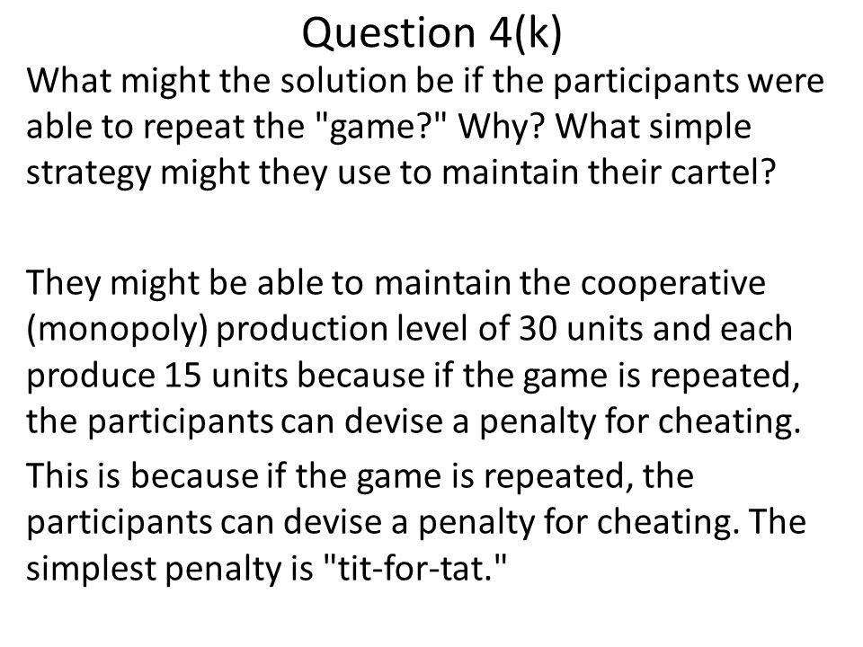 Question 4(k) What might the solution be if the participants were able to repeat the