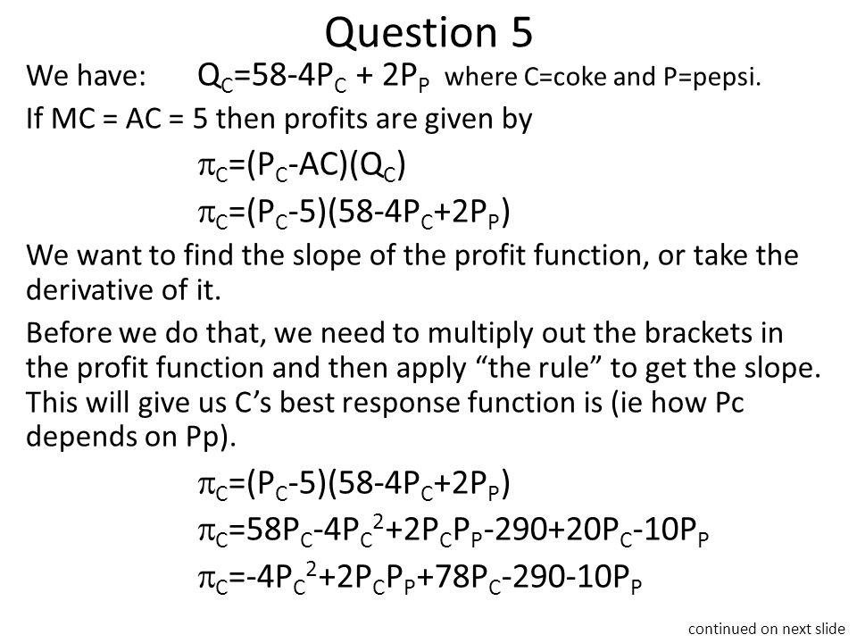Question 5 We have: Q C =58-4P C + 2P P where C=coke and P=pepsi.