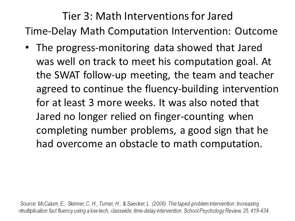 47 Tier 3: Math Interventions for Jared Time-Delay Math Computation Intervention: Outcome The progress-monitoring data showed that Jared was well on track to meet his computation goal.
