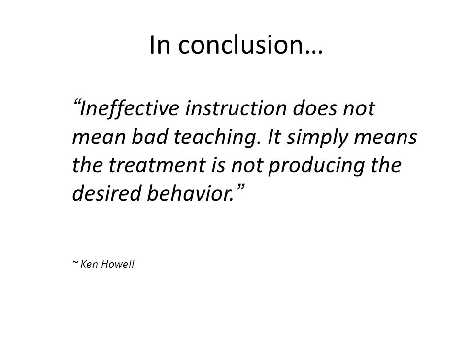 Ineffective instruction does not mean bad teaching.