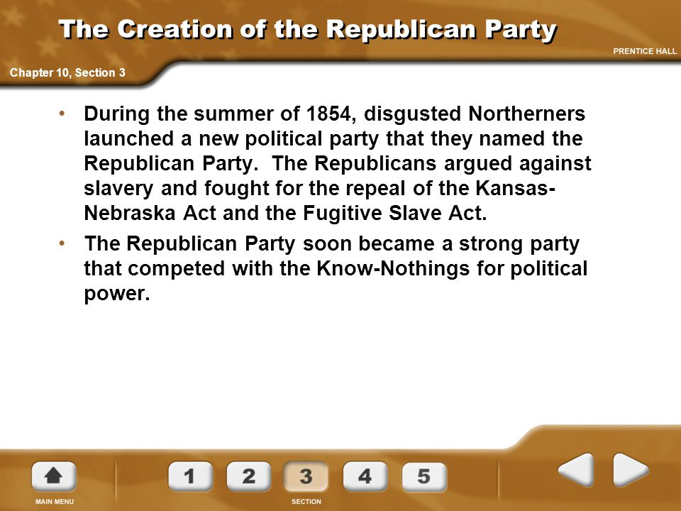 The Creation of the Republican Party During the summer of 1854, disgusted Northerners launched a new political party that they named the Republican Party.