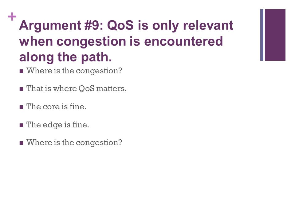 + Argument #9: QoS is only relevant when congestion is encountered along the path.
