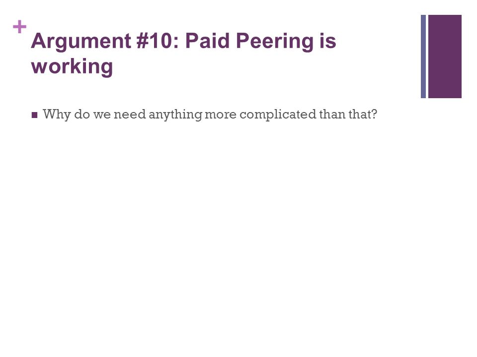+ Argument #10: Paid Peering is working Why do we need anything more complicated than that