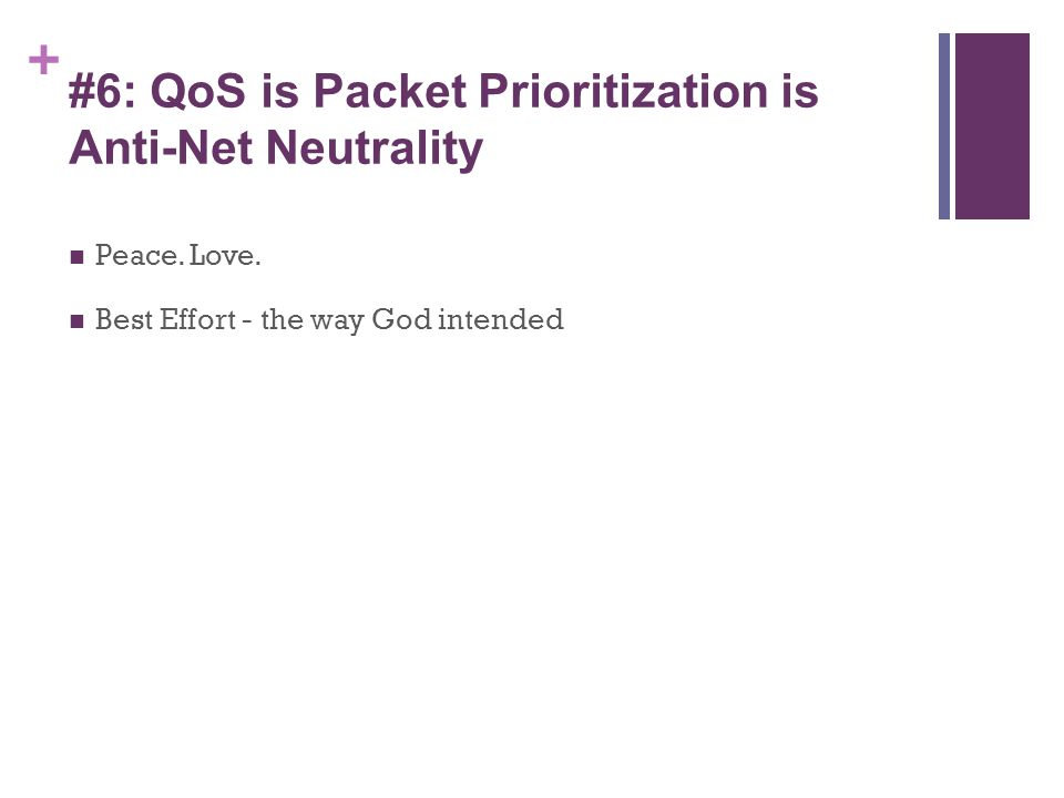 + #6: QoS is Packet Prioritization is Anti-Net Neutrality Peace.