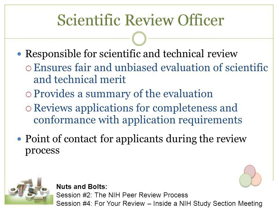 Responsible for scientific and technical review  Ensures fair and unbiased evaluation of scientific and technical merit  Provides a summary of the e