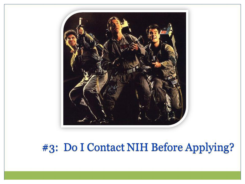 #3: Do I Contact NIH Before Applying?