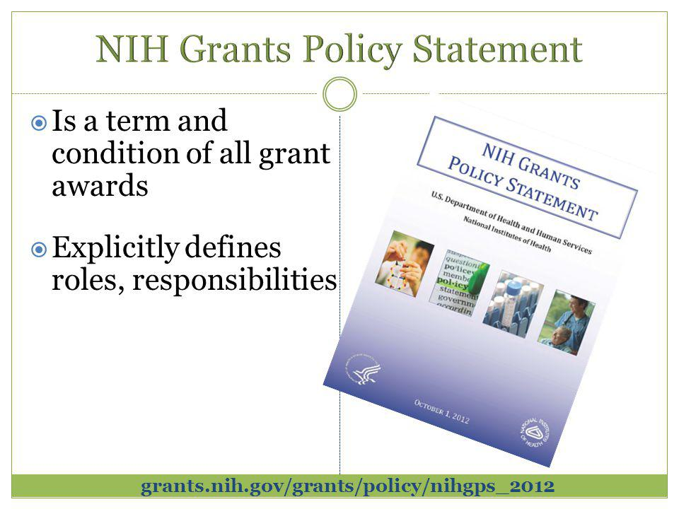 grants.nih.gov/grants/policy/nihgps_2012  Is a term and condition of all grant awards  Explicitly defines roles, responsibilities