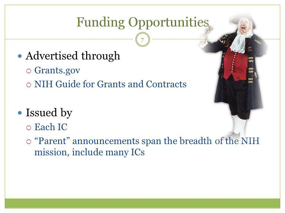 "7 Advertised through  Grants.gov  NIH Guide for Grants and Contracts Issued by  Each IC  ""Parent"" announcements span the breadth of the NIH missio"
