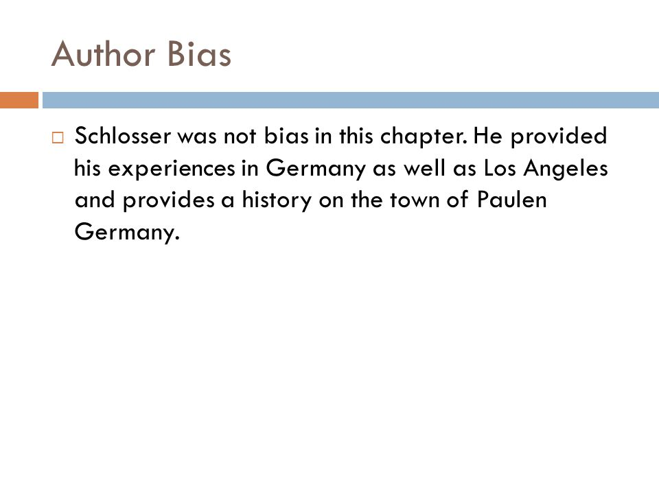 Author Bias  Schlosser was not bias in this chapter.