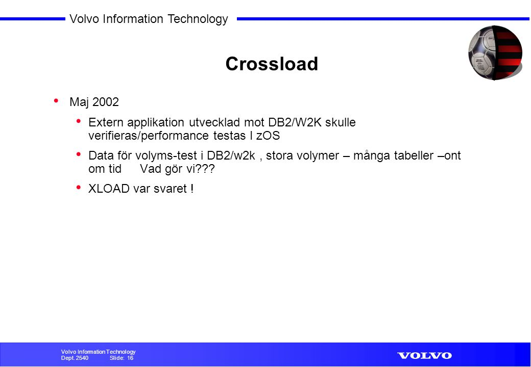 Volvo Information Technology Dept. 2540 Slide: 15 Volvo Information Technology