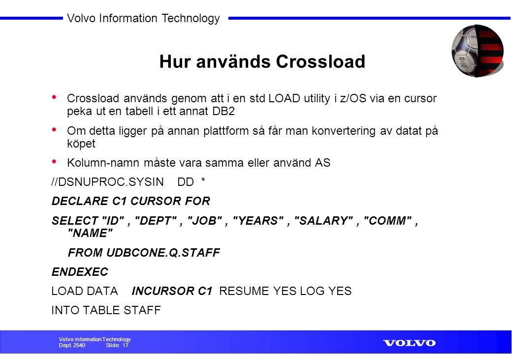 Dept. 2540 Slide: 16 Volvo Information Technology Crossload Maj 2002 Extern applikation utvecklad mot DB2/W2K skulle verifieras/performance testas I z