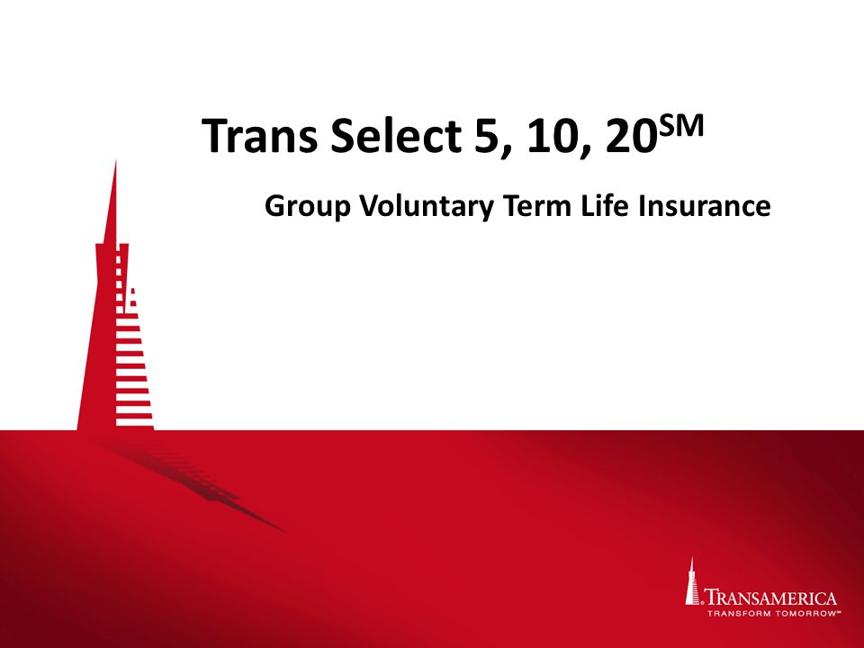 Trans Select 5, 10, 20 SM Group Voluntary Term Life Insurance