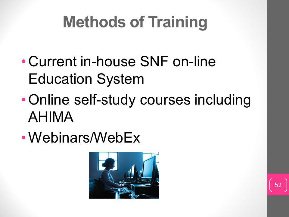 Methods of Training Current in-house SNF on-line Education System Online self-study courses including AHIMA Webinars/WebEx 52