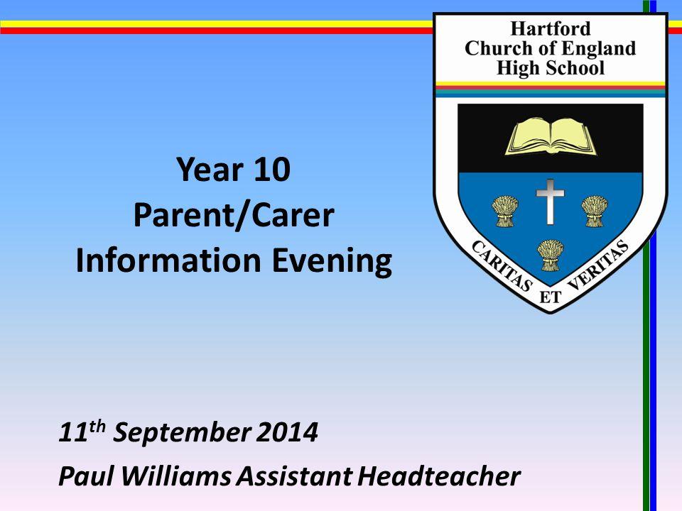 Year 10 Parent/Carer Information Evening 11 th September 2014 Paul Williams Assistant Headteacher