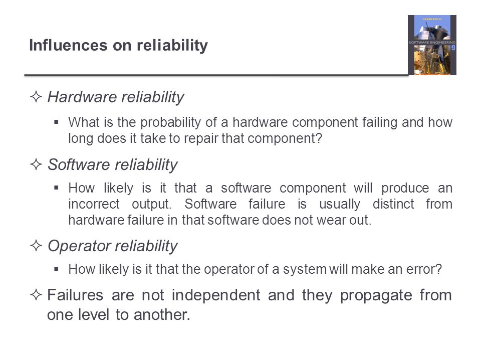  Hardware reliability  What is the probability of a hardware component failing and how long does it take to repair that component.