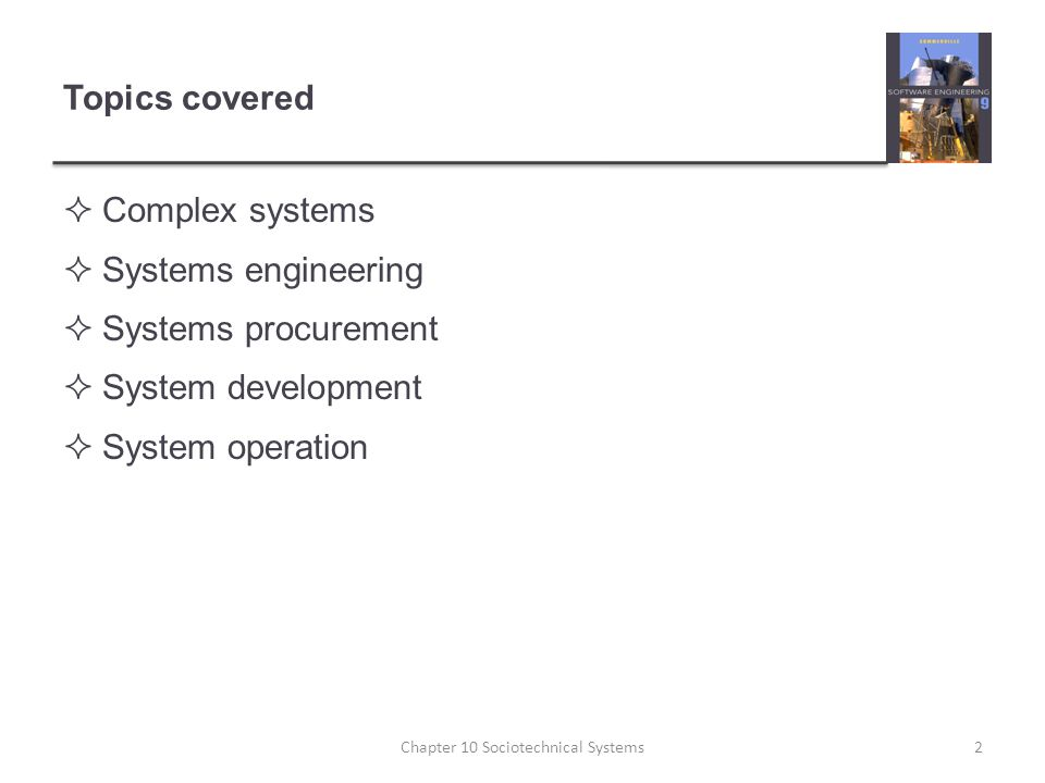 Topics covered  Complex systems  Systems engineering  Systems procurement  System development  System operation Chapter 10 Sociotechnical Systems2