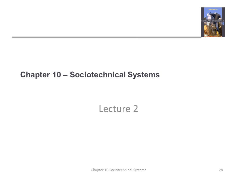 Chapter 10 – Sociotechnical Systems Lecture 2 28Chapter 10 Sociotechnical Systems