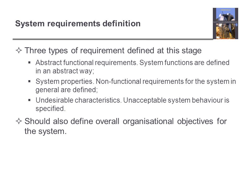 System requirements definition  Three types of requirement defined at this stage  Abstract functional requirements.