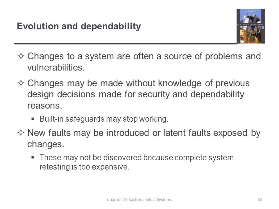 Evolution and dependability  Changes to a system are often a source of problems and vulnerabilities.