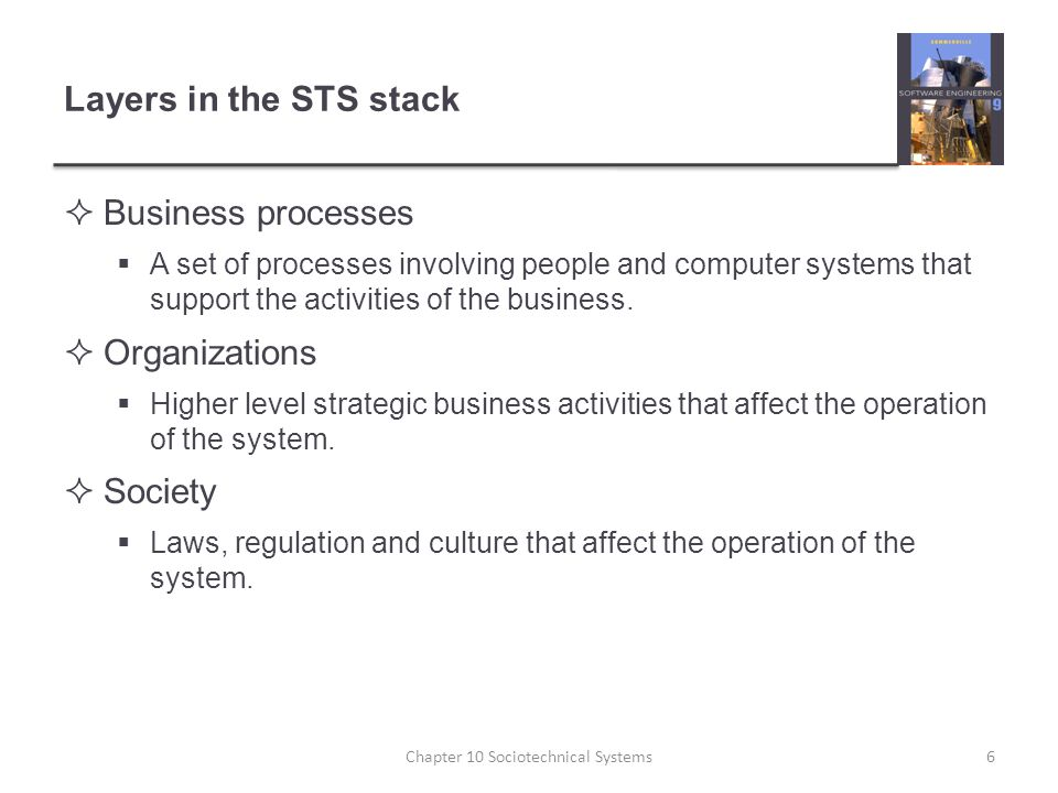 Layers in the STS stack  Business processes  A set of processes involving people and computer systems that support the activities of the business.