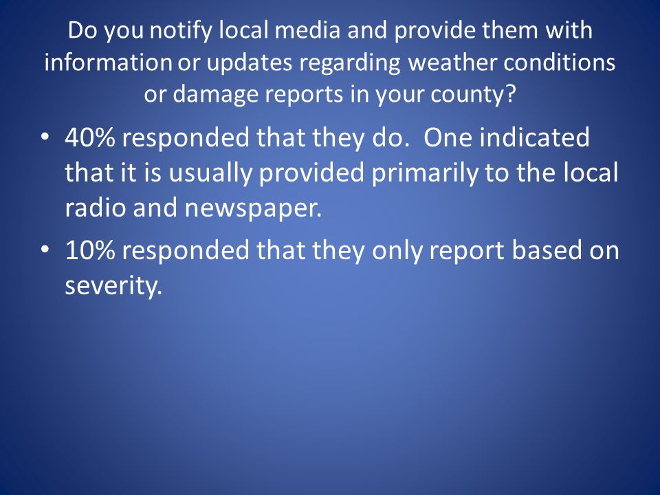 Do you notify local media and provide them with information or updates regarding weather conditions or damage reports in your county.