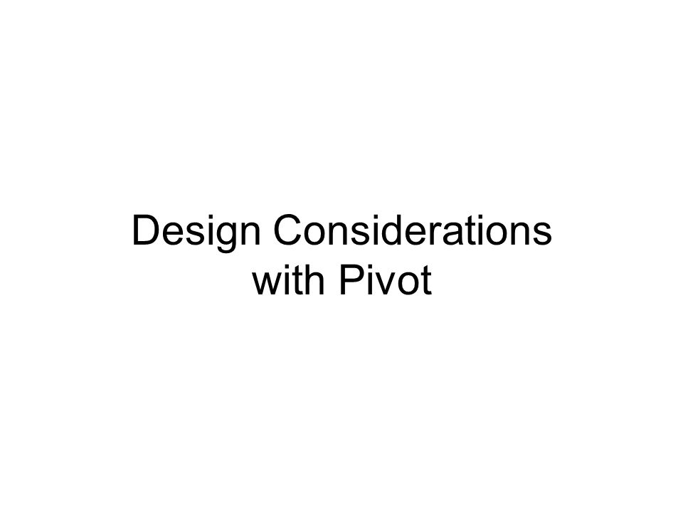 Design Considerations with Pivot