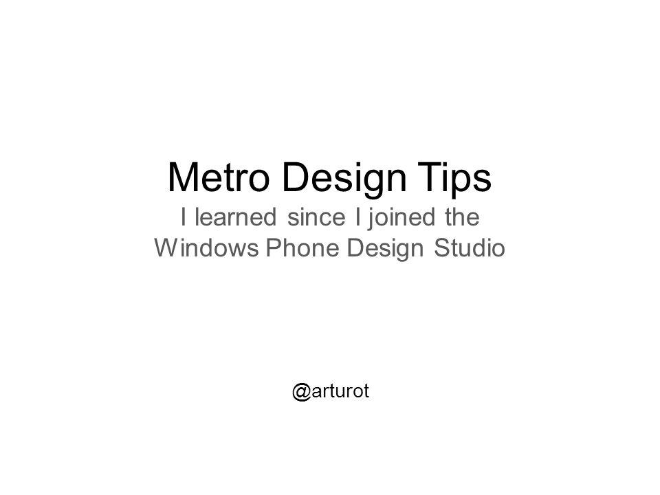 Metro Design Tips I learned since I joined the Windows Phone Design Studio @arturot