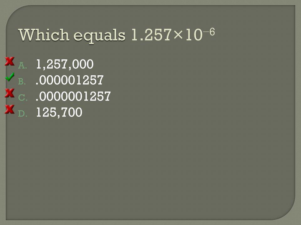 A. 1,257,000 B..000001257 C..0000001257 D. 125,700