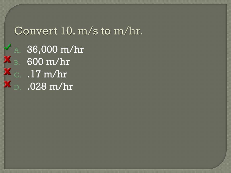 A. 36,000 m/hr B. 600 m/hr C..17 m/hr D..028 m/hr
