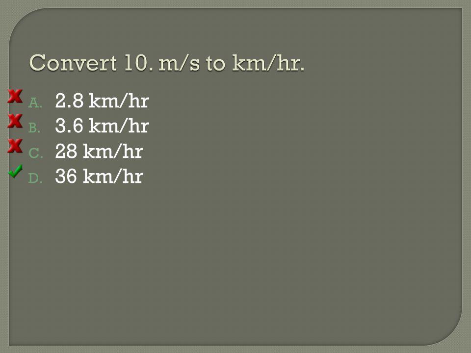 A. 2.8 km/hr B. 3.6 km/hr C. 28 km/hr D. 36 km/hr