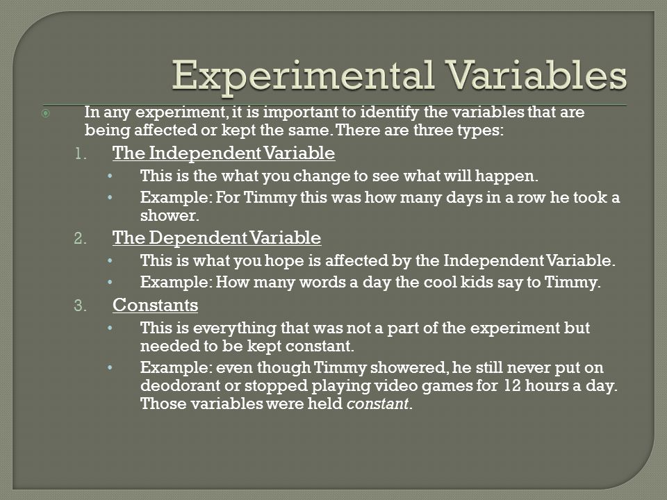  In any experiment, it is important to identify the variables that are being affected or kept the same.