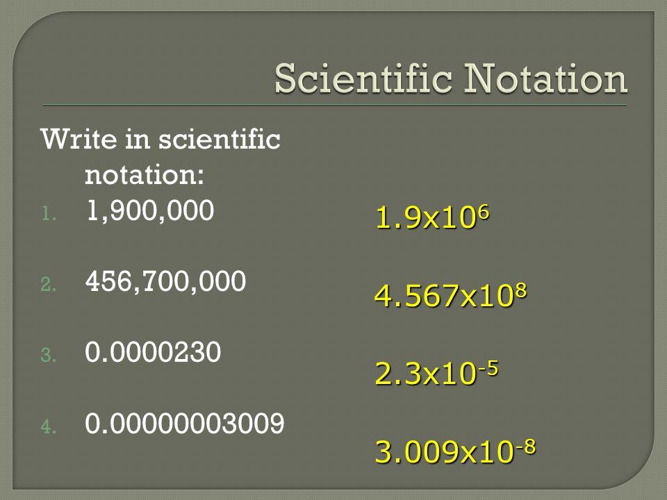 Write in scientific notation: 1.1,900,000 2. 456,700,000 3.