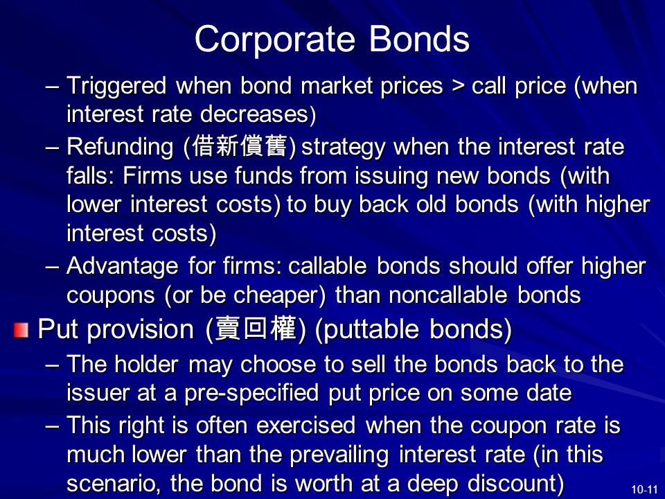 10-11 Corporate Bonds –Triggered when bond market prices > call price (when interest rate decreases –Triggered when bond market prices > call price (w