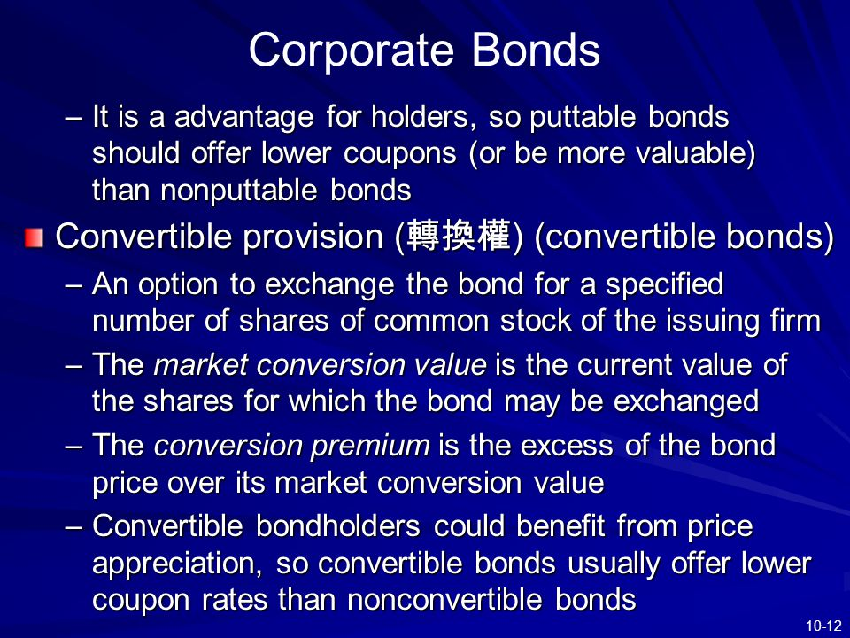 10-12 Corporate Bonds –It is a advantage for holders, so puttable bonds should offer lower coupons (or be more valuable) than nonputtable bonds Conver