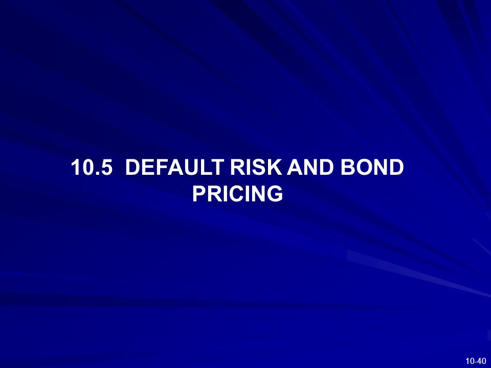 10-40 10.5 DEFAULT RISK AND BOND PRICING