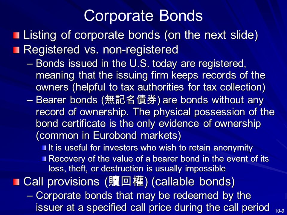 10-9 Corporate Bonds Listing of corporate bonds (on the next slide) Registered vs. non-registered –Bonds issued in the U.S. today are registered, mean