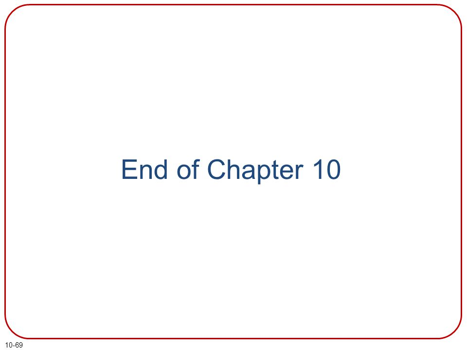 10-69 End of Chapter 10