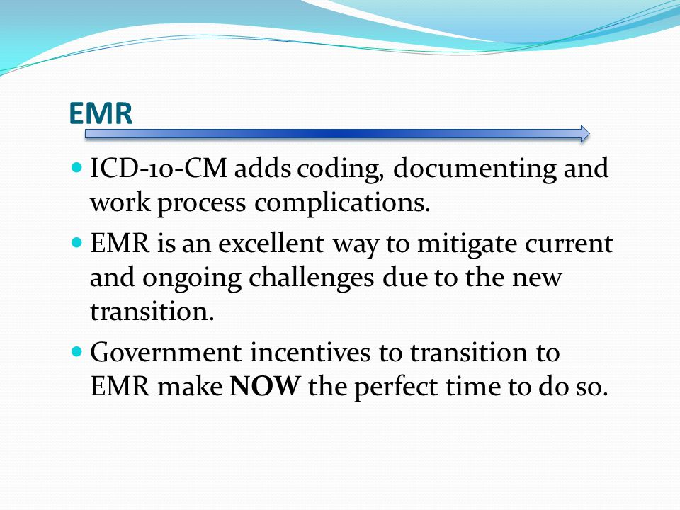 EMR ICD-10-CM adds coding, documenting and work process complications.