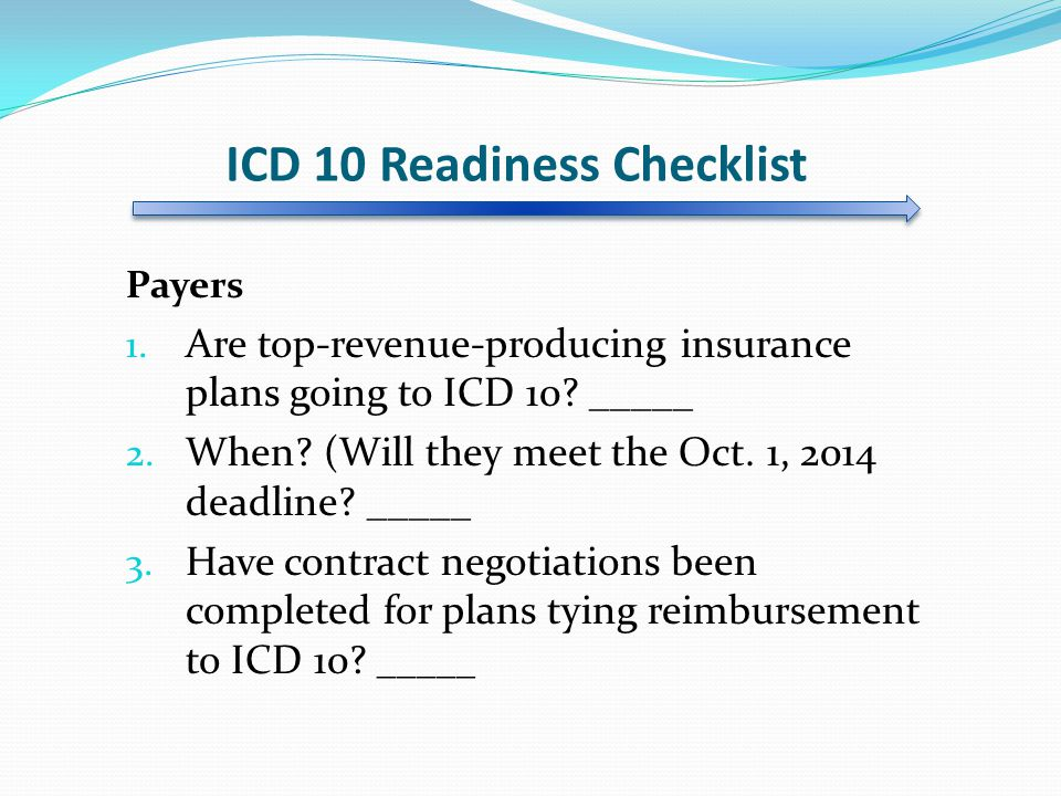 ICD 10 Readiness Checklist Payers 1.Are top-revenue-producing insurance plans going to ICD 10.